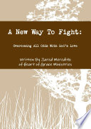 A New Way To Fight  Overcoming All Odds With God   s Love