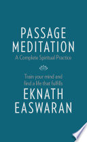 """Passage Meditation – A Complete Spiritual Practice: Train Your Mind and Find a Life that Fulfills"" by Eknath Easwaran"