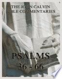 John Calvin's Bible Commentaries On The Psalms 36 - 66