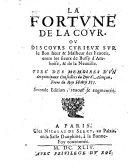 La fortune de la cour, ou discours curieux sur le bon heur & malheur des favoris, entre les sieurs de Bussy d'Amboise & de la Neuville ; Tire des memoires d'un des principaux conseillers du Duc d'Alencon