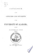 Catalogue of the Officers and Students of the University of Alabama for the Year ....