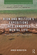 Bion and Meltzer s Expeditions into Unmapped Mental Life