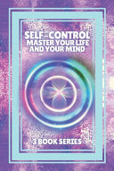 Self Control Master Your Life and Your Mind
