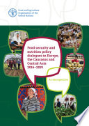 Food security and nutrition policy dialogues in Europe  the Caucasus and Central Asia 2016   2019 Book