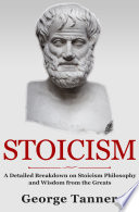 Stoicism  A Detailed Breakdown of Stoicism Philosophy and Wisdom from the Greats