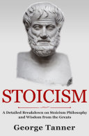 Stoicism: A Detailed Breakdown of Stoicism Philosophy and Wisdom from the Greats Pdf/ePub eBook