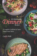 30 Delectable Dinner Recipes  A Complete Cookbook of Super  Simple Meal Ideas