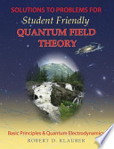 Solutions to Problems for Student Friendly Quantum Field Theory  : Basic Principles and Quantum Electrodynamics