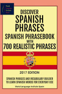 Discover Spanish Phrases Spanish Phrasebook with 700 Realistic Phrases Spanish Phrases and Vocabulary Builder to Learn Spanish Words for Everyday Use