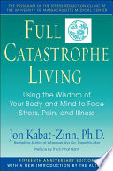 """Full Catastrophe Living: Using the Wisdom of Your Body and Mind to Face Stress, Pain, and Illness"" by Jon Kabat-Zinn, Thich Nhat Hanh"