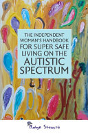 The Independent Woman s Handbook for Super Safe Living on the Autistic Spectrum