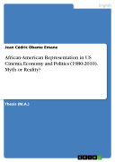 African American Representation in US Cinema  Economy and Politics  1980 2010   Myth or Reality