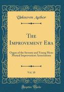 The Improvement Era Vol 10
