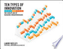 """Ten Types of Innovation: The Discipline of Building Breakthroughs"" by Larry Keeley, Helen Walters, Ryan Pikkel, Brian Quinn"