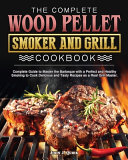 The Complete Wood Pellet Smoker and Grill Cookbook