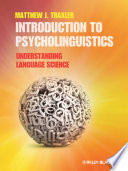 """Introduction to Psycholinguistics: Understanding Language Science"" by Matthew J. Traxler"