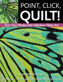 Point  Click  Quilt  Turn Your Photos into Fabulous Fabric Art