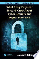 What Every Engineer Should Know About Cyber Security and Digital Forensics Book