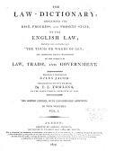 The Law dictionary  Explaining the Rise  Progress and Present State of the English Law  Defining and Interpreting the Terms Or Words of Art   and Comprising Copious Information on the Subjects of Law  Trade and Government