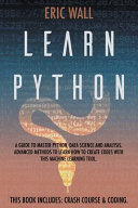 Learn Python This Book Includes Crash Course And Coding A Guide To Master Python Data Science And Analysis Advanced Methods To Book PDF