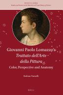Giovanni Paolo Lomazzo's Trattato dell'Arte della Pittura: Color, Perspective and Anatomy