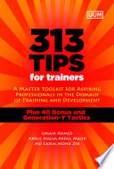 313 Tips for Trainers  A Master Toolkit for Aspiring Professionals in the Domain of Training and Development  UUM Press