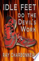 Idle Feet Do the Devil s Work