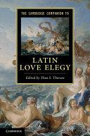 The Cambridge Companion to Latin Love Elegy