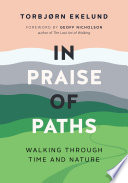 """In Praise of Paths: Walking through Time and Nature"" by Torbjørn Ekelund, Becky L. Crook"