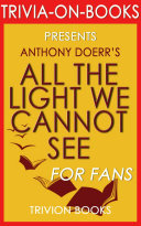 All the Light We Cannot See: A Novel by Anthony Doerr (Trivia-On-Books)