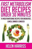 Fast Metabolism Diet Recipes Under 30 Minutes Cookbook