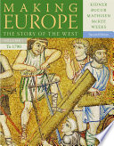 Making Europe  The Story of the West  Volume I to 1790 Book PDF