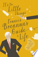 It s The Little Things     Francis Brennan   s Guide to Life