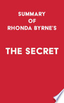 Summary of Rhonda Byrne s The Secret