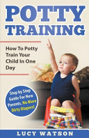 Potty Training  How To Potty Train Your Child In One Day  Step by Step Guide For New Parents  No More Dirty Diapers