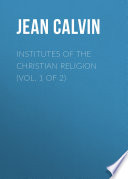 Institutes of the Christian Religion (Vol. 1 of 2)
