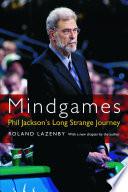 """Mindgames: Phil Jackson's Long Strange Journey"" by Roland Lazenby"