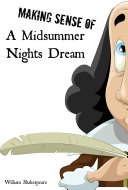 Making Sense of a Midsummer Nights Dream! a Students Guide to Shakespeare's Play (Includes Study Guide, Biography, and Modern Re