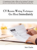 CV Resume Writing Techniques Get Hired Immediately  A comprehensive guide to write an eye catching CV that gives lots of job interviews  with many employment getting tips