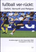 fußball ver-rückt: Gefühl, Vernunft und Religion im Fußball