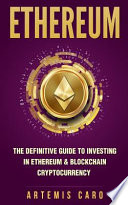 Ethereum: the Definitive Guide to Investing in Ethereum and Blockchain Cryptocurrency