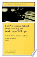 The Professional School Dean: Meeting the Leadership Challenges  : New Directions for Higher Education