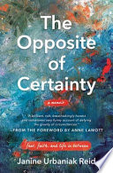 The Opposite of Certainty  Fear  Faith  and Life in Between