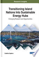 Transitioning Island Nations Into Sustainable Energy Hubs  Emerging Research and Opportunities Book