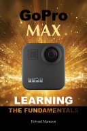 GoPro Max: Learning the Fundamentals