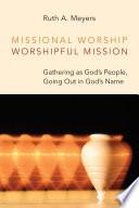 Missional Worship Worshipful Mission