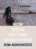 Now We're Getting Somewhere: Poems Pdf/ePub eBook