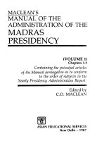 Manual of the Administration of the Madras Presidency  Chapters 1 9  containing the principal articles of the Manual arranged so as to conform to the order of subjects in the yearly presidency report Book