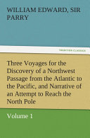 Three Voyages for the Discovery of a Northwest Passage from the Atlantic to the Pacific, and Narrative of an Attempt to Reach the North Pole Book