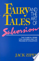 Fairy Tales and the Art of Subversion, The Classical Genre for Children and the Process of Civilization by Jack Zipes PDF